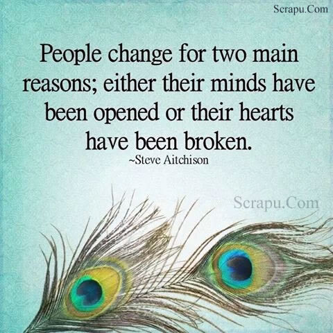 Life-Quotes  People change for two main reasons - either their minds have been opened or their hearts have been broken.