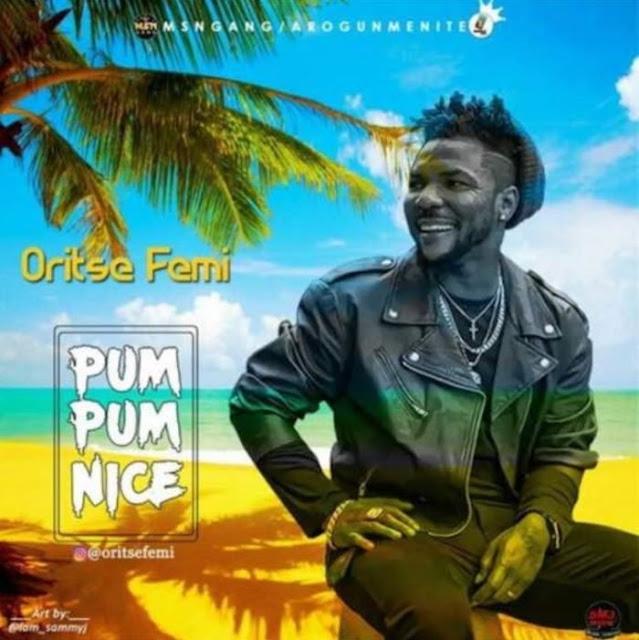 [Music] Oritse Femi – Pum Pum Nice
