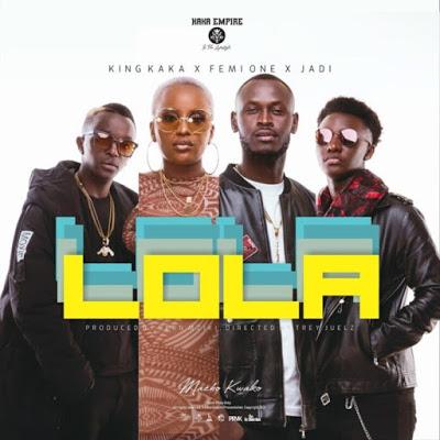 AUDIO : King Kaka Ft Femi One & Jadi - Lola | Mp3 DOWNLOAD
