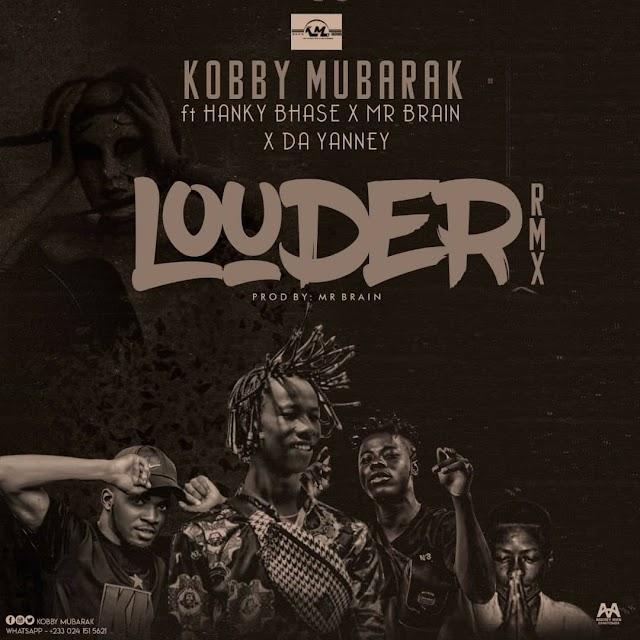 Kobby Mubarak - Louder Remix ft. Hanky Base X Mr. Brain X Da Yanney