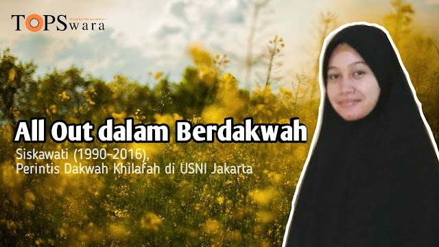 All Out dalam Berdakwah, Siskawati [1990-2016], Perintis Dakwah Khilafah di USNI Jakarta