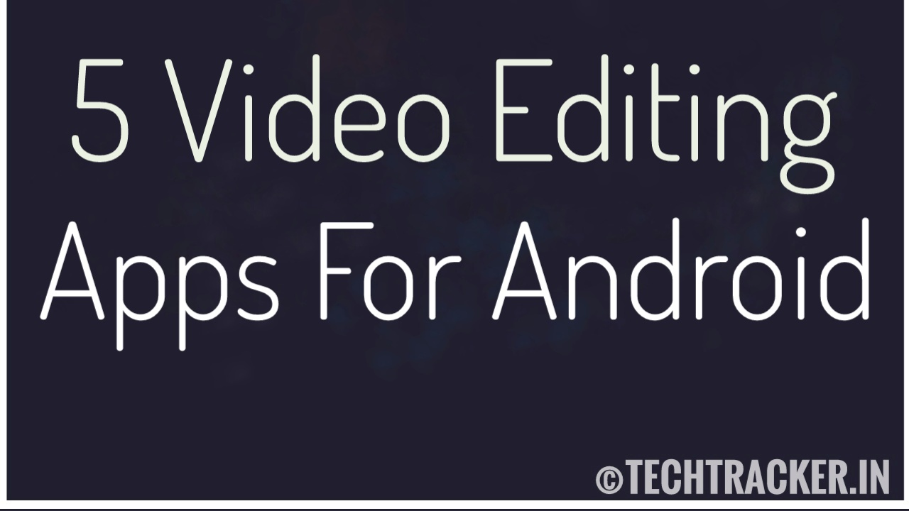 5 Best Video Editing Apps In Android