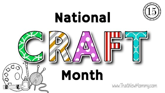 National Craft Month - ThatNewMommy