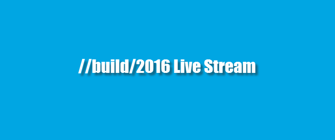 Watch Microsoft #Build2016 Developer Conference (Live Stream, www.kunal-chowdhury.com)