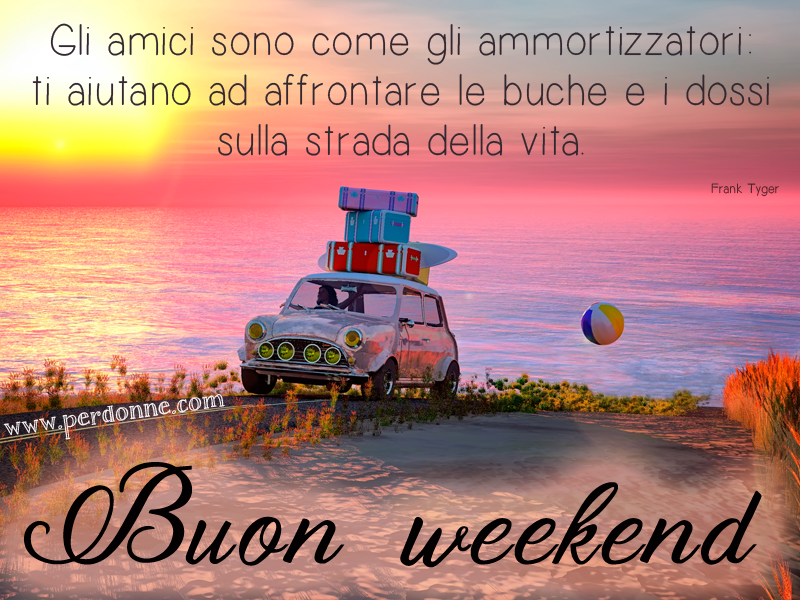 Buon weekend amici hb82 regardsdefemmes for Buon weekend immagini simpatiche