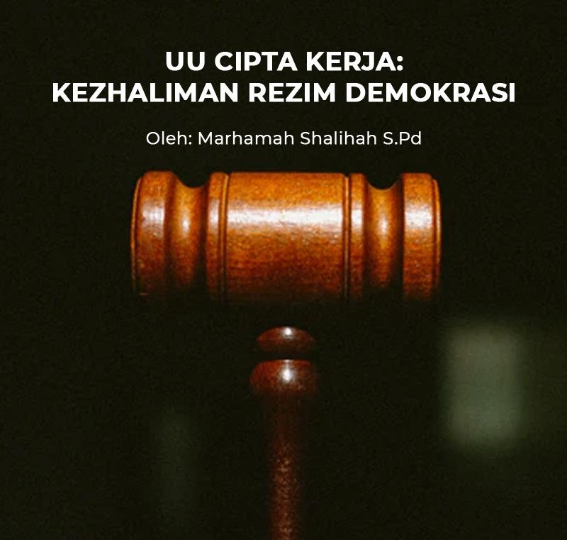 UU CIPTA KERJA: KEZHALIMAN REZIM DEMOKRASI