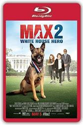 Max 2 White House Hero - Chú chó Max Cứu tinh Nhà Trắng-