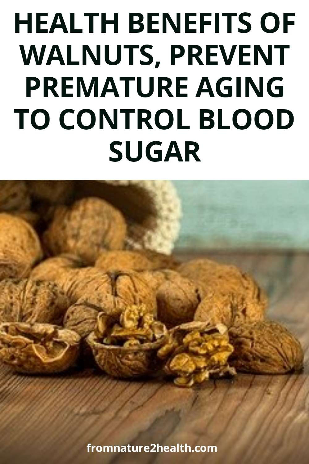 Health Benefits of Walnuts, Prevent Premature Aging to Control Blood Sugar