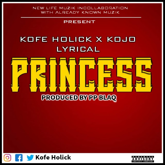 Kofe Holick X Kojo Lyrical - Princess (Prod. By Pp Blaq)