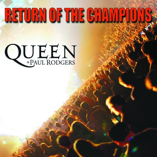 Queen + Paul Rodgers - Return To The Champions [2CDs] (2012)