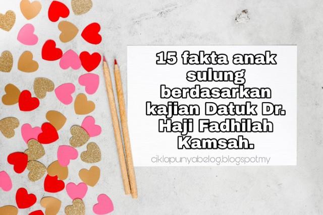 15 fakta anak sulung berdasarkan kajian Datuk Dr. Haji Fadhilah Kamsah.