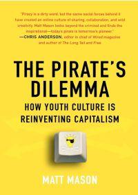 The Pirate's Dilemma By Matt Mason