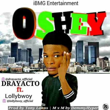 MUSIC]: DrayActo ft LollyBwoy (Prod  by Tony Lokas