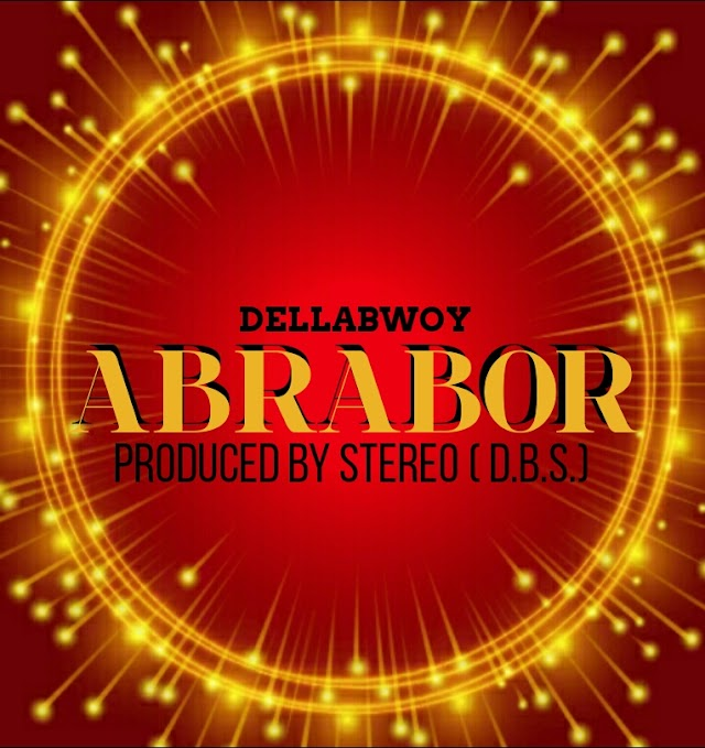 Della Bwoy - Abrabor (Prod. By Stereo D.B.S)