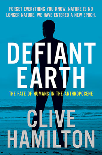 Cover of 'Defiant Earth: The fate of humans in the Anthropocene', by Clive Hamilton. Graphic: Allen & Unwin
