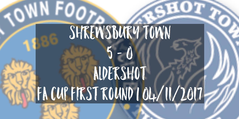 Shrewsbury Town 5 - 0 Aldershot | FA Cup First Round | 04/11/2017