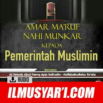 [AUDIO] Amar Ma'ruf Nahi Munkar Kepada Pemerintah Muslim - Ustadz Ayip Syafruddin