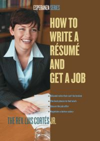 How to Write a Resume and Get a Job By Luis Cortes