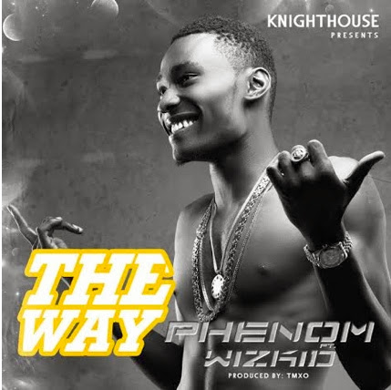 Music: Phenom ft. Wizkid – The Way | Download