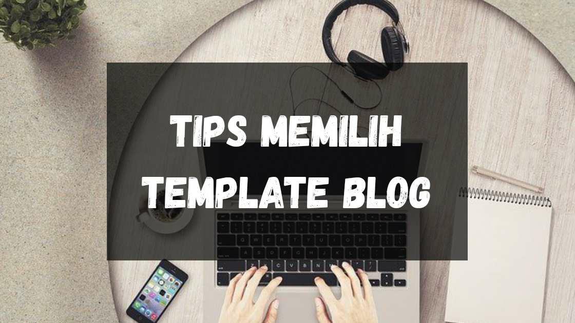 5 Tips Memilih Template Blog yang harus Kalian Perhatikan