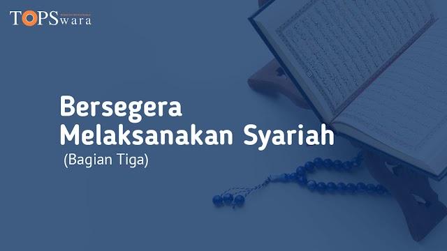 Bersegera Melaksanakan Syariah (Bagian Tiga)