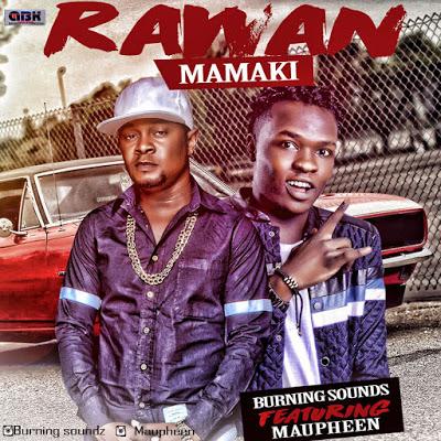 New Music: Burning Sounds - Rawan Mamaki Feat. Maupheen