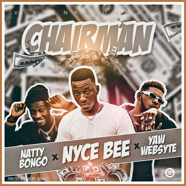 Nyce Bee Ft. Yaw Websyte X Natty Bongo - Chairman (Prod. By Beat Beast).