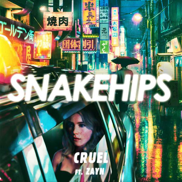 Cruel – Snakehips feat. Zayn