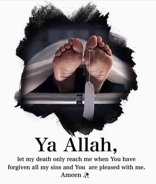 Ya Allah, let my death only reach me when You have forgiven all my sins ...