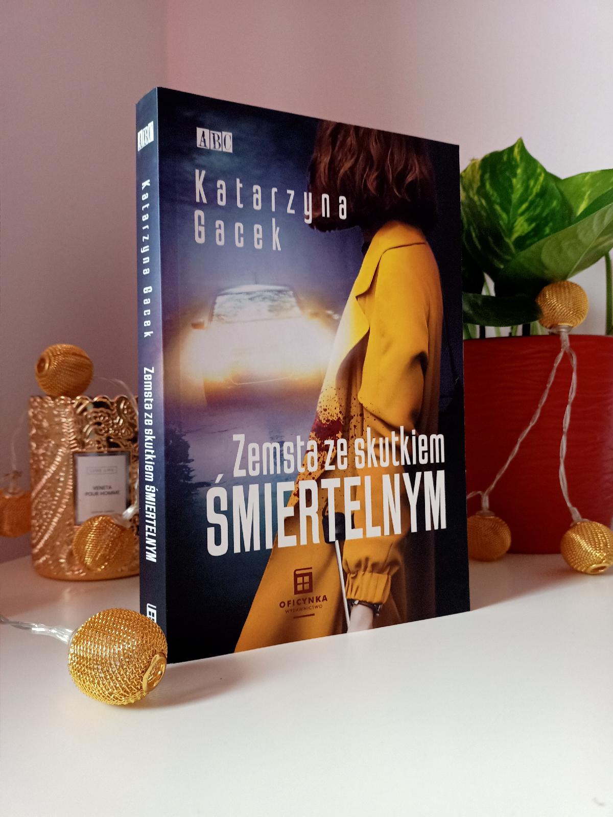 """""""Zemsta ze skutkiem śmiertelnym"""" Katarzyna Gacek - recenzja."""