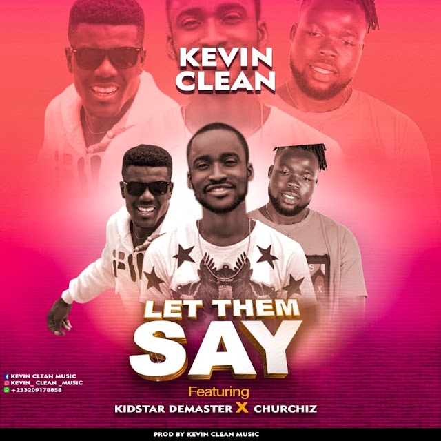Kevin Clean - Let Them Say ft KidStar Demaster X Churchiz(Prod By Kevin Clean Music)