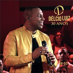 CD Delcio Luiz - 30 Anos Ep. 3 (Ao Vivo) Torrent download