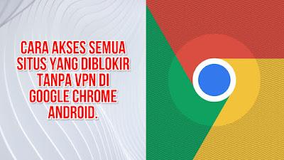 Cara Akses Semua Situs yang Diblokir Tanpa VPN di Google Chrome Android.