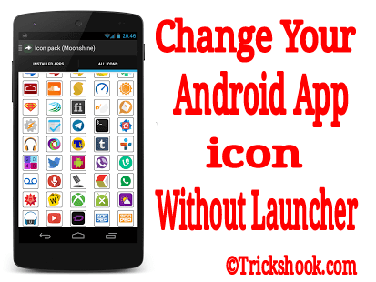 Change your android app icon without launcher in non-rooted phone