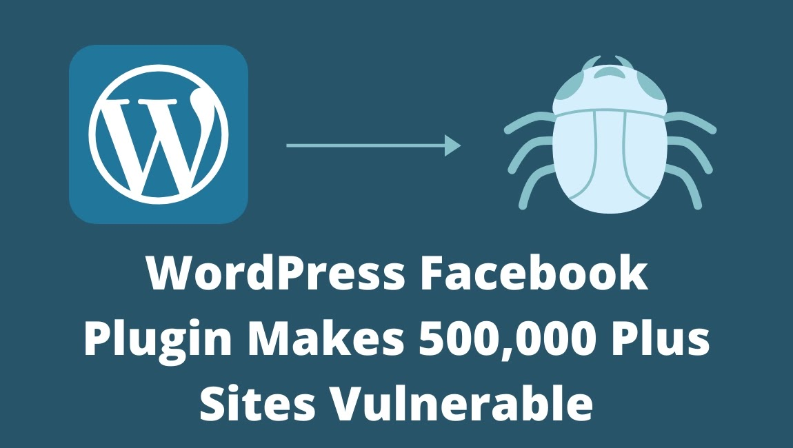 WordPress Facebook Plugin Makes 500,000 Plus Sites Vulnerable