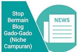 Stop Bermain Blog Gado-Gado (Niche Campuran)