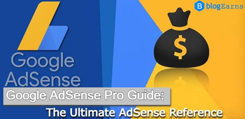 Google AdSense Pro Guide: The Ultimate AdSense Reference