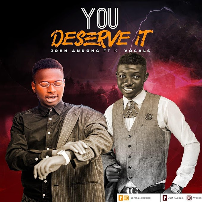 New Song Alert: John Andong & K Vocals - You Deserve It MP3 Download