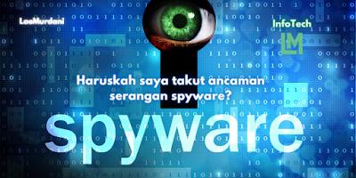 Haruskah saya takut ancaman serangan spyware?