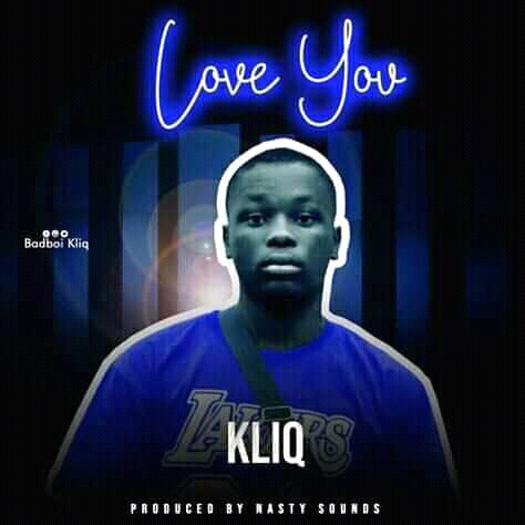[MUSIC] Kliq - Love You (Produced By Nasty Sounds)