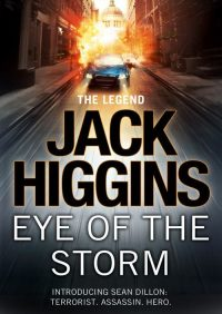 Eye of the Storm (Sean Dillon Series, Book 1) By Jack Higgins