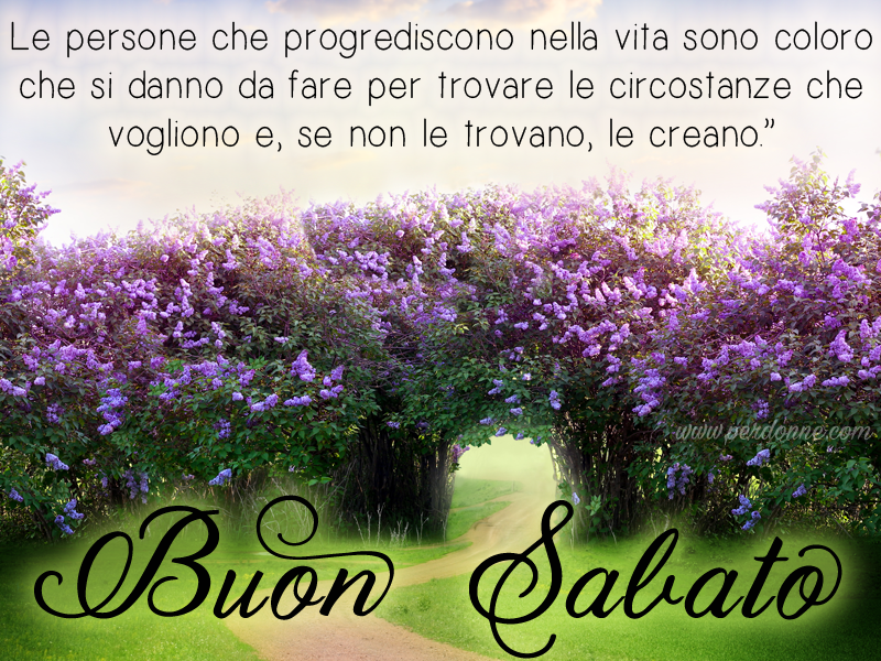 Buon sabato e buon week end perdonne for Frasi buon sabato