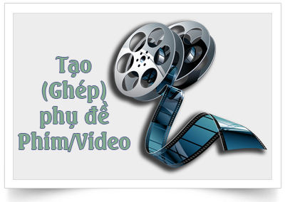 Hướng dẫn viết, tạo phụ đề phim đơn giản nhất