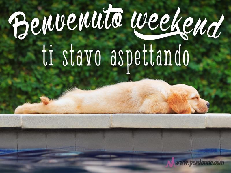 Popolare Buon Sabato e buon week-end | PerDonne | Pagina 2 FI39