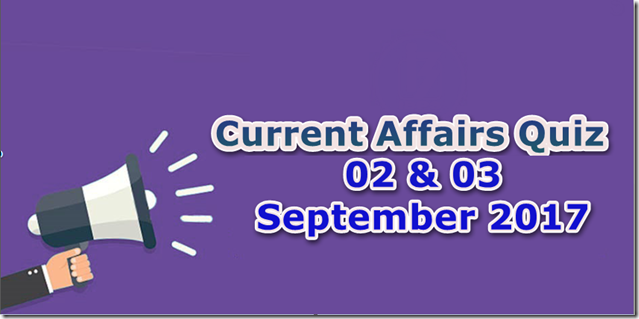 03 & 04 September 2017 Current Affairs MCQ Quiz