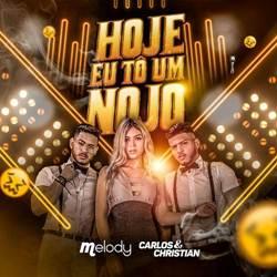 Carlos e Christian Part. MC Melody - Hoje Eu Tô Um Nojo