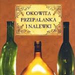 """Andrzej Fiedoruk """"Okowita, przepalanki i nalewki"""", Zysk i S-ka, Poznań 2009.jpg"""