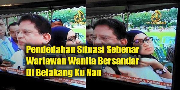 Pendedahan Situasi Sebenar Wartawan Wanita Bersandar Di Belakang Ku Nan.png