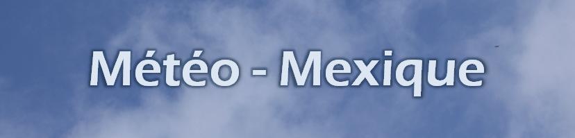 Météo - Mexique