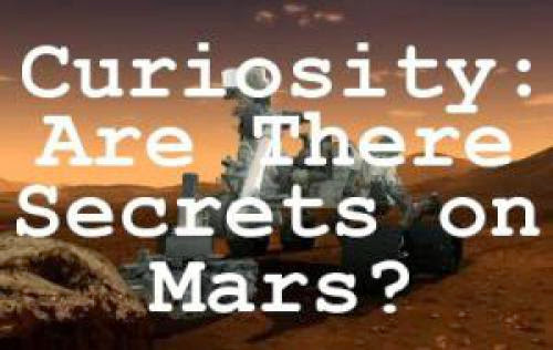 Curiosity Are There Secrets On Mars
